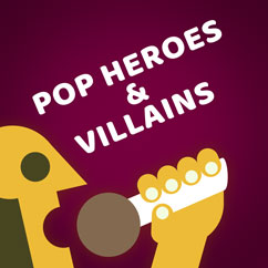 Pop Heroes & Villains