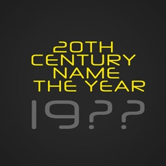 20th Century Name the Year