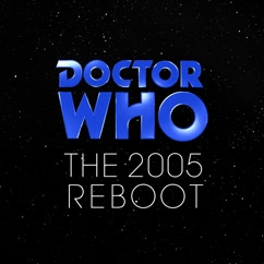 Doctor Who: The 2005 Reboot