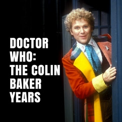 Doctor Who: The Colin Baker Years