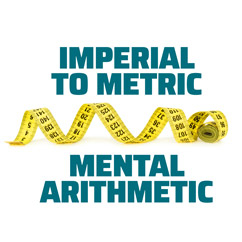 Imperial to Metric Mental Arithmetic