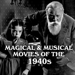 Magical & Musical Movies of the 1940s
