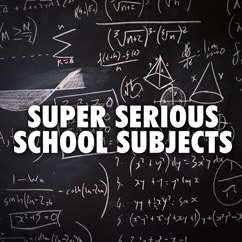 Super Serious School Subjects