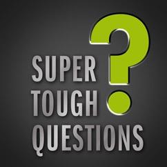 Super Tough Questions