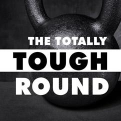 The Totally Tough Round