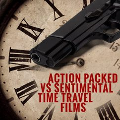 Action Packed vs Sentimental Time Travel Films