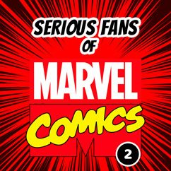 Serious Fans of Marvel Comics