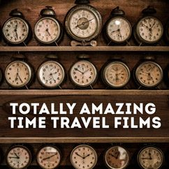 Totally Amazing Time Travel Films