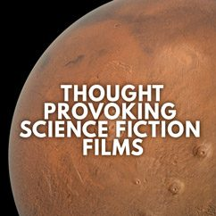 Thought Provoking Science Fiction films