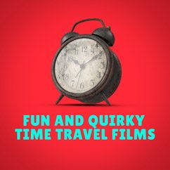 Fun & Quirky Time Travel Films
